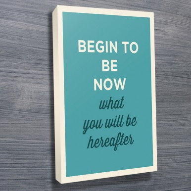 Motivational Quotes Framed Prints | Begin To Be Now
