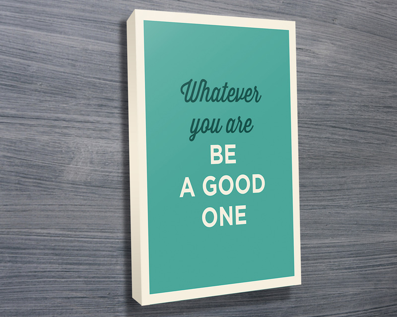 Inspirational canvas prints | Be A Good One